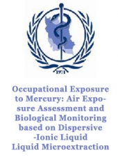 Occupational Exposure to Mercury: Air Exposure Assessment and Biological Monitoring based on Dispersive Ionic Liquid- Liquid Microextraction